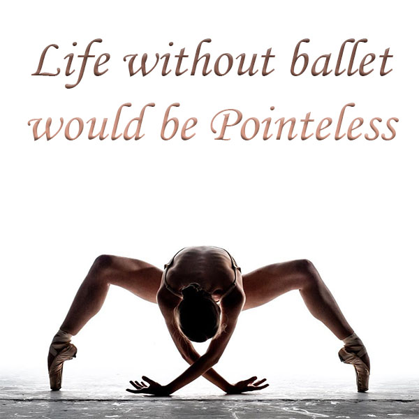 Life without ballet would be Pointeless