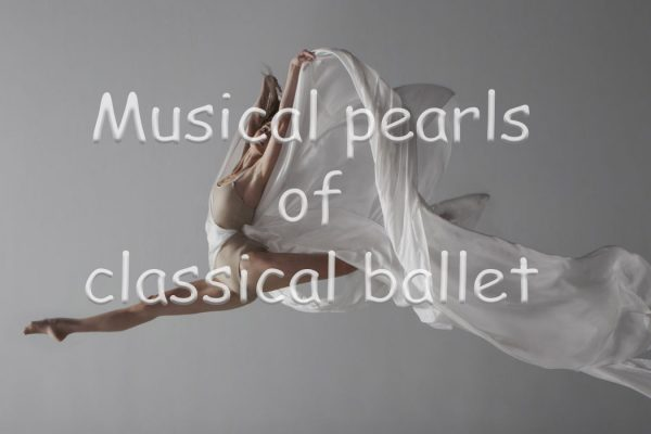 Musical pearls of classical ballet